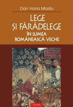 Dan-Horia-Mazilu-Lege-si-faradelege-in-lumea-romaneasca-veche